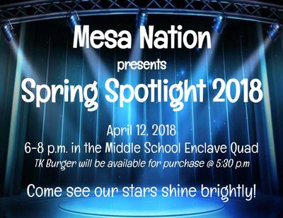 Mesa Nation s Spring Spotlight is April 12 from 6 to 8. It will be in the  middle school quad.